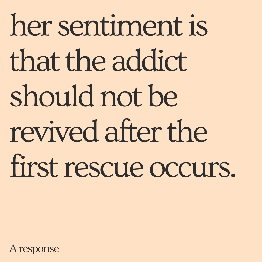 her sentiment is that the addict should not be revived after the first rescue occurs.